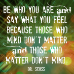 Be Who You Are: one of my favorite Seuss quotes!