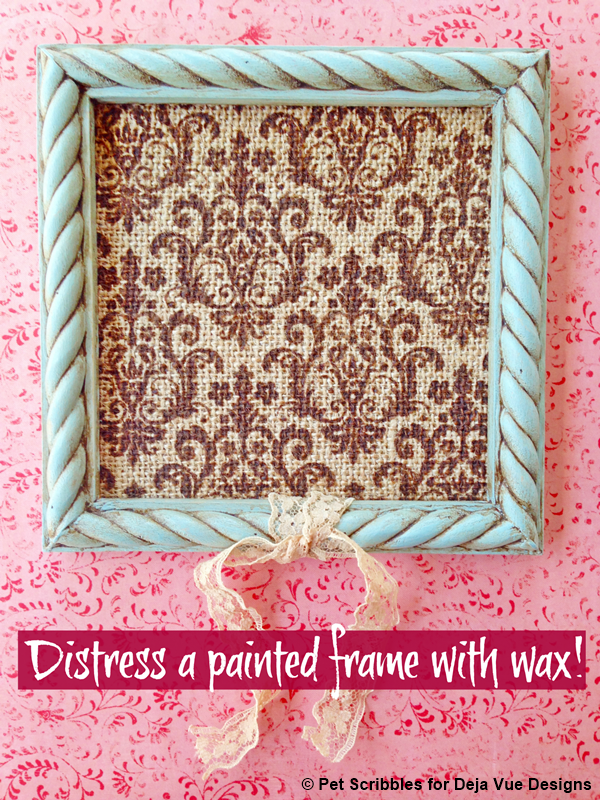 Distress A Painted Frame With Wax Deja Vue Designs